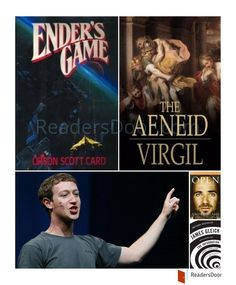 Mark Zuckerberg, lists a lot of interests on his Facebook profile. Books listed is Orson Scott Card's science fiction novel Ender's Game, The Information: A History, A Theory, A Flood by James Gleick  and Open: An autobiography by Andre Agassi Strangely, these are not his favorite books. He told that his favorite is actually The Aeneid by Virgil.
