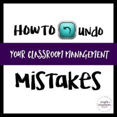 How to undo your classroom management mistakes - It's NEVER too late to change something that's not working.