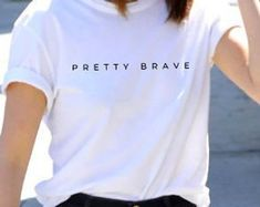 pretty brave t-shirt, quote, minimal graphic, wite, gray unisex, premium 100% cotton, short sleeve S, M, L, XL, XXL T Shirt Painting, Cooler Painting, Tumblr T Shirt, Cute Shirt Designs, Aesthetic T Shirts, Moda Vintage, Crop Top Outfits, Slogan Tee, Cute Shirts