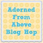 Adorned From Above: Wednesday's Adorned From Above Blog Hop 47