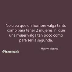 No creo que un hombre valga tanto como para tener dos mujeres...#Frases#Valorar