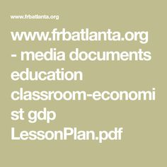 www.frbatlanta.org - media documents education classroom-economist gdp LessonPlan.pdf