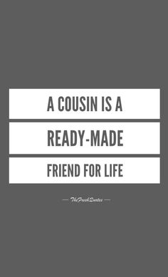 A cousin is a ready-made friend for life . Sibling Quotes, Boy Quotes, Quotes For Him, Family Quotes, Qoutes, Funny Cousin Quotes, Sister Quotes, Cousins Quotes, Nephew Quotes