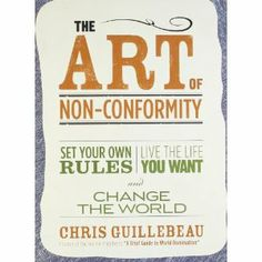 Excellent read from author Chris Guillebeau.  The Art of Non-Conformity: Set Your Own Rules, Live the Life You Want, and Change the World: