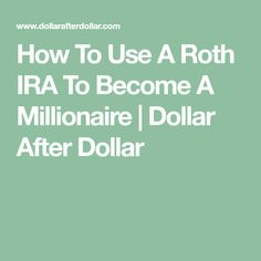 How To Use A Roth IRA To Become A Millionaire | Dollar After Dollar