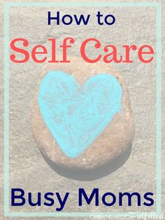 How to Self Care for Busy Moms / Self Care / Live Life Well / Prevent Burnout / Love your Life