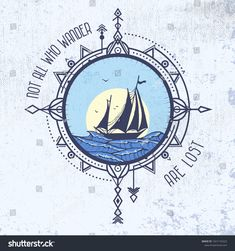 """""""Not all who wander are lost"""" quote tattoo idea. Sailboat in the sea and wind rose. Vector illustration of compass in tribal technique and sailboat on the waves of sea on grunge background. Lost Tattoo, Sea Tattoo, Travel Quotes Tumblr, Travel The World Quotes, Tattoo Fonts, Tattoo Quotes, Wind Rose, Lost Quotes, Cute Canvas Paintings"""