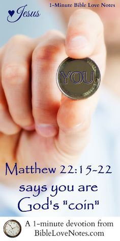 """Perhaps you've never realized the """"hidden"""" message in Christ's words to the Pharisees. This 1-minute devotion explains....be encouraged - you are God's coin!"""
