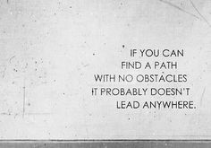 if you can find a path with no obstacles it probably doesn't lead anywhere.