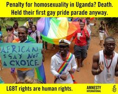 Penalty for homosexuality in Uganda? Death. Held their first gay pride parade anyway.