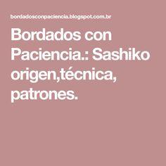 Bordados con Paciencia.: Sashiko origen,técnica, patrones.