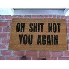 Oh Shit Not You Again Doormat $24.99