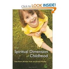 Adams, Hyde, Woolley: The Spiritual Dimension of Childhood Kate Adams, Spiritual Dimensions, Hyde, Book Publishing, Spirituality, Childhood, Children, Infancy, Kids