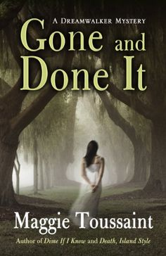 Gone And Done It by Maggie Toussaint | Dreamwalker, BK#1 | www.maggietoussaint.com | Publication Date: April 18, 2014 | #Paranormal #Mystery
