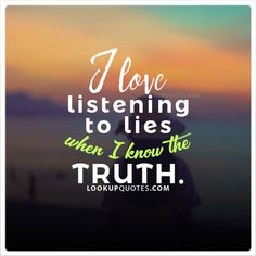 I #love listening to #lies when I know the truth. #relationship #quotes
