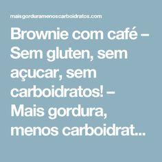 Brownie com café – Sem gluten, sem açucar, sem carboidratos! – Mais gordura, menos carboidratos!