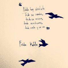 #Todocambia No hay #evolución sin cambio <3 (( #FridaKahlo #quote ))