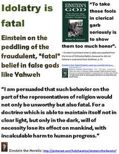 """Einstein on Idolatry - On the peddling of the fraudulent, """"fatal"""" belief in false gods like Yahweh & Allah - it's fatal - with incalculable harm to human progress.  > > > > >  Click image!"""