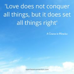 Love does not conquer all things.... but it does set all things right