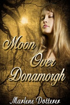 Buy Moon Over Donamorgh by Marlene Dotterer and Read this Book on Kobo's Free Apps. Discover Kobo's Vast Collection of Ebooks and Audiobooks Today - Over 4 Million Titles! Liz Curtis Higgs, Lynsay Sands, Jude Deveraux, Highlands Warrior, Julie Garwood, Karen Marie Moning, Knight Shield, Never Say Goodbye, Dragon Knight