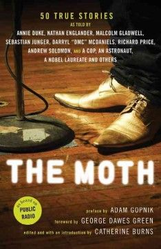 The Moth -- Are you a Moth enthusiast (that's Moth with a capital M)? As heard on porches & public radio, The Moth Radio Hour has just published 50 of its fave stories in print. You'll recognize some of the storytellers, others you won't. But guaranteed you'll be amused, surprised, moved by all of them.