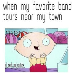 :( Except they never do.  Where I live, we mostly get old rock bands, punk rock screamo bands, and pretty current country music artists.