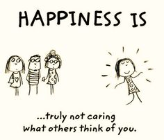 Happiness is truly not caring what others think of you. Happiness is truly not caring what others think of you. Happiness is truly not caring what others think of you. Cute Happy Quotes, Love Quotes, Inspirational Quotes, Funny Happy, Motivational, Make Me Happy, Happy Life, Are You Happy, I'm Happy