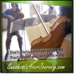 Once you get it right, keep going. There is always room for improvement. #practice http://SuccessIsYourJourney.com