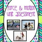 This force and motion unit assessment will assess your students' understanding of force and motion vocabulary, as well as their ability to identify push vs. pull, types of motion, and speed of motion. It also provides additional higher order questioning to assess students achieving at a higher level of understanding. $