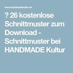 ✄ 26 kostenlose Schnittmuster zum Download - Schnittmuster bei HANDMADE Kultur