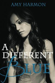 A Different Blue by Amy Harmon - Amazing Book! READ IT!!!