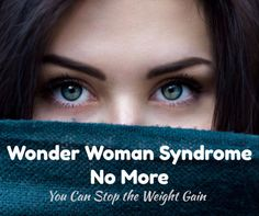 Wonder Woman Syndrome   Holiday Bad Habits   Sneaky Weight Gain