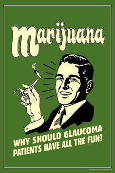Marijuana Why Should Glaucoma Patients Have All Fun Funny Retro Poster Marijuana Art, Cannabis, Funny Pictures Can't Stop Laughing, Retro Wallpaper, Wall Art For Sale, Sale Poster, Poster Poster, Retro Aesthetic, Wall Collage