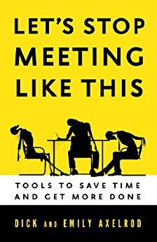 Amazon.com: Let's Stop Meeting Like This: Tools to Save Time and Get More Done eBook: Dick Axelrod, Emily Axelrod: Kindle Store