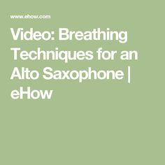 Video: Breathing Techniques for an Alto Saxophone | eHow