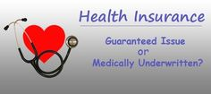 Guaranteed Issue Health Insurance vs Underwritten Plans - the differences and whom they suit best. #healthinsurance