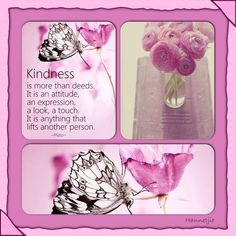 Pink butterflies, Kindness is more than deeds. It is an attitude, an expression, a look, a touch. It is anything that lifts another person. Beautiful Collage, Beautiful Words, Beautiful Day, Mood Colors, Colours, Collages, Mix Photo, Color Collage, Photo Mosaic