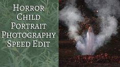 Horror Child Portrait Photography Speed Edit Wild Empress video how to add smoke in photoshop