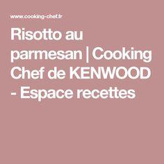 Risotto au parmesan | Cooking Chef de KENWOOD - Espace recettes