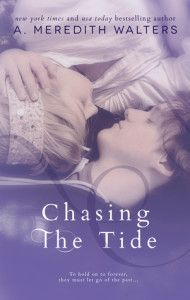Chasing the Tide (Reclaiming the Sand #2)  by A. Meredith Walters The powerful continuation of the story that began in Reclaiming the Sand- a tale of love and forgiveness and learning to move on from a past that has come to define you. #DownloadChasingtheTide #ChasingtheTideEbook #ChasingtheTideEpub