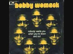 Nobody Wants You (When Your Down & Out)- Bobby Womack