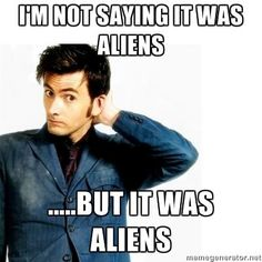 But it was aliens.  Oh Ten.../David Tennant -- Doctor Who