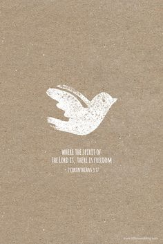 2 Corinthians 3:17- Where the spirit of the Lord is, there is freedom.