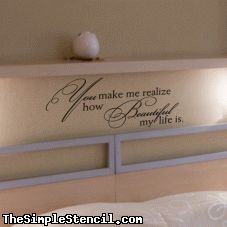 You make me realize how beautiful my life is.   Wall Lettering   Wall Decals   The Simple Stencil™