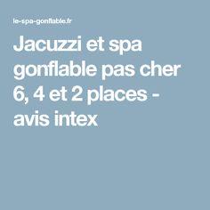 Jacuzzi et spa gonflable pas cher 6, 4 et 2 places - avis intex
