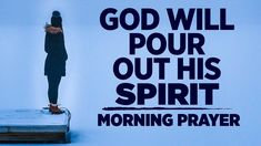 Start The Day With This Blessed Morning Prayer   God Will Pour Out His S... Audio Bible, Human Dignity, Morning Prayers, Praise And Worship, Start The Day, Gods Love, Christianity, Blessed, Spirit