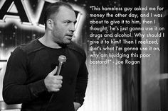 Joe Rogan a lot of people don't know how funny, and down to earth guy he is.