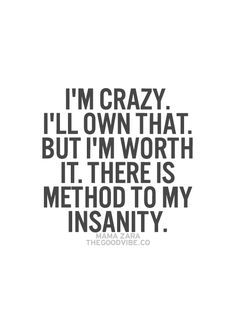 Crazy as the mutha fuckin day is long...a select few understand the method to my madness or even have the intelligence or heart to comprehend it.