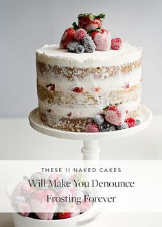 These 11 Naked Cakes Will Make You Denounce Frosting Forever. Introducing the naked cake, the newest dessert trend that's light on frosting but still surprisingly gorgeous. Whip one of these babies up for the holidays.