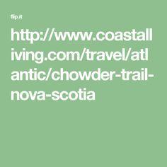 http://www.coastalliving.com/travel/atlantic/chowder-trail-nova-scotia